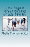 Blue Legs &amp; Other Coming of Age Stories