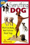 Everything Dog: What Kids Really Want To Know About Dogs (Kids' Fa Qs)