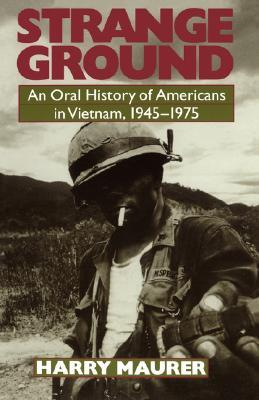 Strange Ground: An Oral History Of Americans In Vietnam, 1945-1975