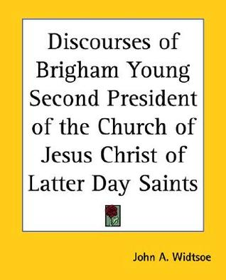 Discourses of Brigham Young Second President of the Church of Jesus Christ of Latter Day Saints
