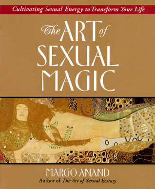 The Art of Sexual Magic by Margot Anand