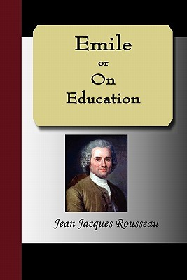Emile, or on Education by Jean-Jacques Rousseau