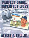 Perfect Game, Imperfect Lives: A Memoir Celebrating the 50th Anniversary of Don Larsen's Perfect Game