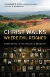Christ Walks Where Evil Reigned by Emmanuel M. Kolini