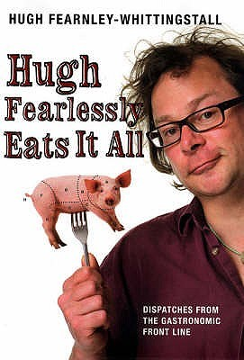 Hugh Fearlessly Eats It All by Hugh Fearnley-Whittingstall