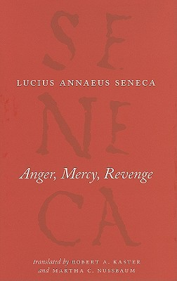 Anger, Mercy, Revenge by Seneca