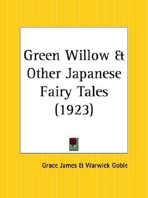 Green Willow and Other Japanese Fairy Tales by Grace James