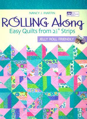 Rolling Along: Easy Quilts from 2-12 Strips: Easy Quilts from 2-12 Strips