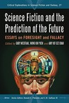 Science Fiction and the Prediction of the Future: Essays on Foresight and Fallacy