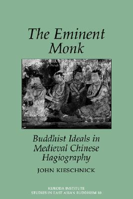 Eminent Monk: Buddhist Ideals in Medieval Chinese Hagiography
