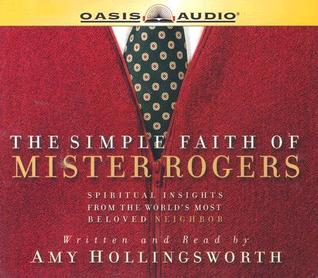 The Simple Faith Of Mister Rogers by Amy Hollingsworth