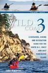 The Wild Coast, Volume 3: A Kayaking, Hiking and Recreation Guide for BC's South Coast and East Vancouver Island