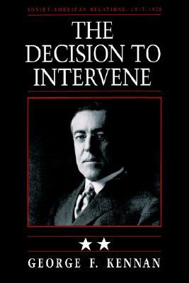 Review Soviet-American Relations, Vol. 2: The Decision to Intervene, 1917-1920 (Soviet-American Relations #2) by George F. Kennan PDF