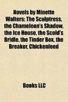 Novels by Minette Walters: The Sculptress, the Chameleon's Shadow, the Ice House, the Scold's Bridle, the Tinder Box, the Breaker, Chickenfeed