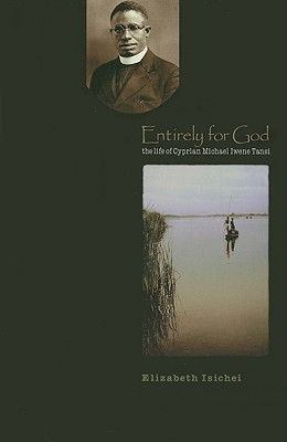 Entirely for God: The Life of Michael Iwene Cyprian Tansi