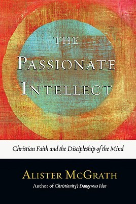 The Passionate Intellect by Alister E. McGrath