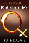 Fade into Me by Kate Dawes