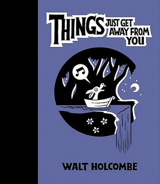 Things Just Get Away from You by Walt Holcombe