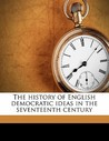 The History of English Democratic Ideas in the Seventeenth Century