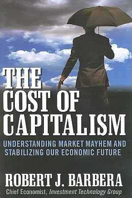 The Cost of Capitalism by Robert Barbera