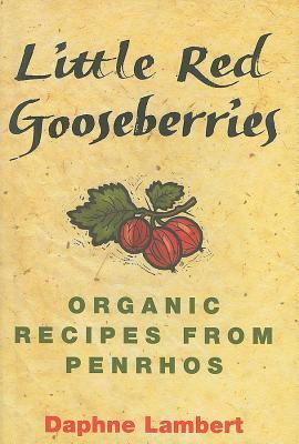 Little Red Gooseberries: Healthy Organic Recipes from Penrhos Hotel Daphne Lambert