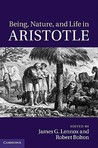 Being, Nature, and Life in Aristotle: Essays in Honor of Allan Gotthelf