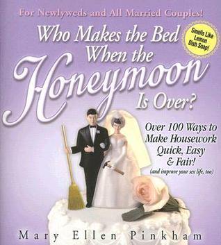 Who Makes the Bed When the Honeymoon Is Over?: Over 100 Ways to Make Housework Quick, Easy & Fair! (and Improve Your Sex Life, Too)