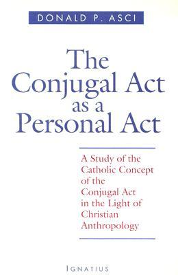 The Conjugal Act as Personal Act: A Study of the Catholic Concept of the Conjugal Act in the Light of Christian Anthropology