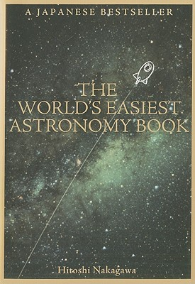The World's Easiest Astronomy Book by Hitoshi Nakagawa