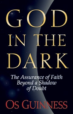 God in the Dark by Os Guinness