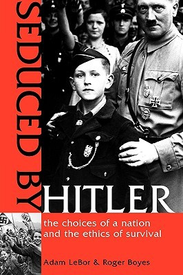 Seduced by Hitler: The Choices of a Nation and the Ethics of Survival
