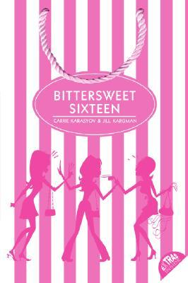 Bittersweet Sixteen by Carrie Karasyov