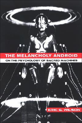 The Melancholy Android: On the Psychology of Sacred Machines