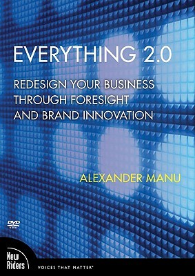 Everything 2.0: Redesign Your Business Through Foresight and Brand Innovation Alexander Manu