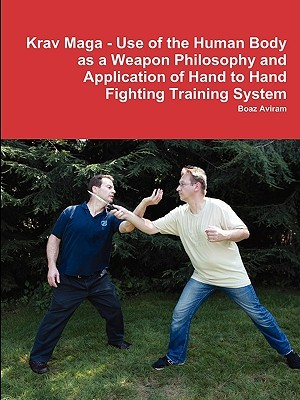 Krav Maga - Use of the Human Body as a Weapon Philosophy and Application of Hand to Hand Fighting Training System