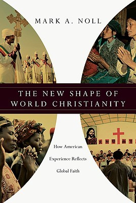 Download online for free The New Shape of World Christianity: How American Experience Reflects Global Faith by Mark A. Noll PDF