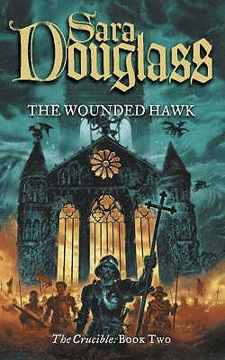 The Wounded Hawk by Sara Douglass