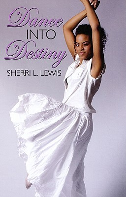 Dance Into Destiny by Sherri L. Lewis
