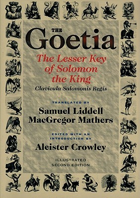 The Goetia the Lesser Key of Solomon the King by S.L. MacGregor Mathers
