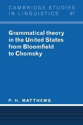 Grammatical Theory in the United States by P.H. Matthews