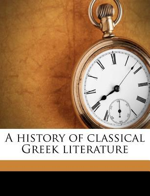A History of Classical Greek Literature by John Pentland Mahaffy