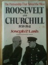 Roosevelt and Churchill, 1939-1941: The Partnership That Saved the West