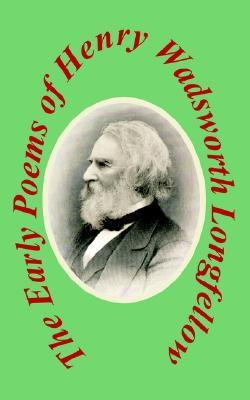 The Early Poems Henry Wadsworth Longfellow