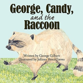 George, Candy, and the Raccoon George Gilbert