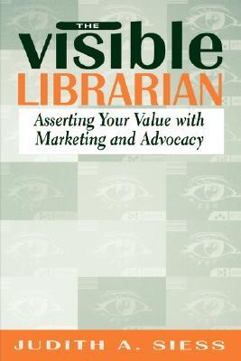 Visible Librarian by Judith A. Siess
