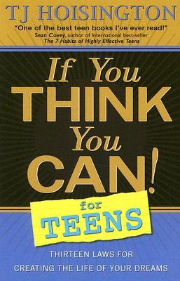 If You Think You Can! for Teens by T.J. Hoisington