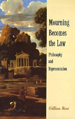 Mourning Becomes the Law by Gillian Rose