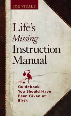 Lifes Missing Instruction Manual: The Guidebook You Should Have Been Given at Birth