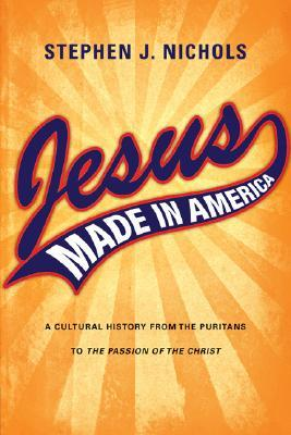 Jesus Made in America by Stephen J. Nichols