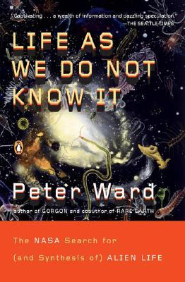 Life as We Do Not Know It by Peter D. Ward